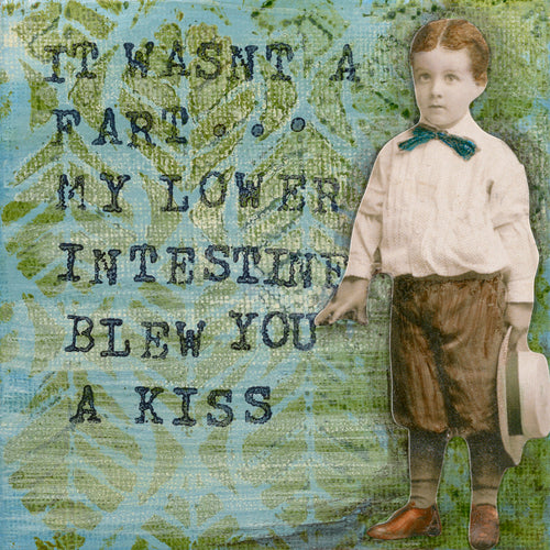 ...my lower intestine blew you a kiss
