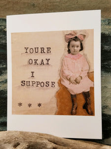"""You're Okay I Suppose"" Card"