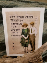 "Load image into Gallery viewer, ""The first fifty years of marriage....."""