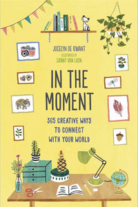 In the Moment A Guided Journal: 365 Creative Ways to Connect with Your World