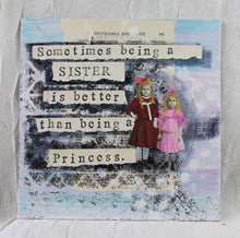 "Load image into Gallery viewer, ""Sometimes being a sister is better than being a princess."""