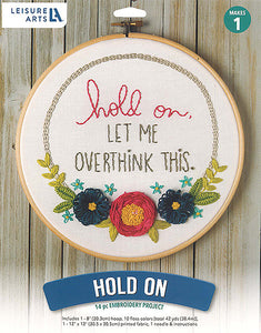 """hold on, LET ME OVER THINK THIS."" Embroidery kit"