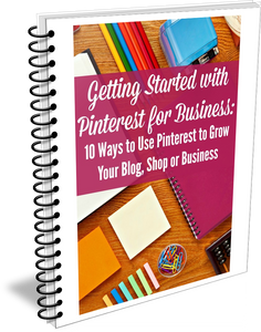 Getting Started with Pinterest for Business: 10 Ways to Use Pinterest to Grow Your Blog, Shop or Business