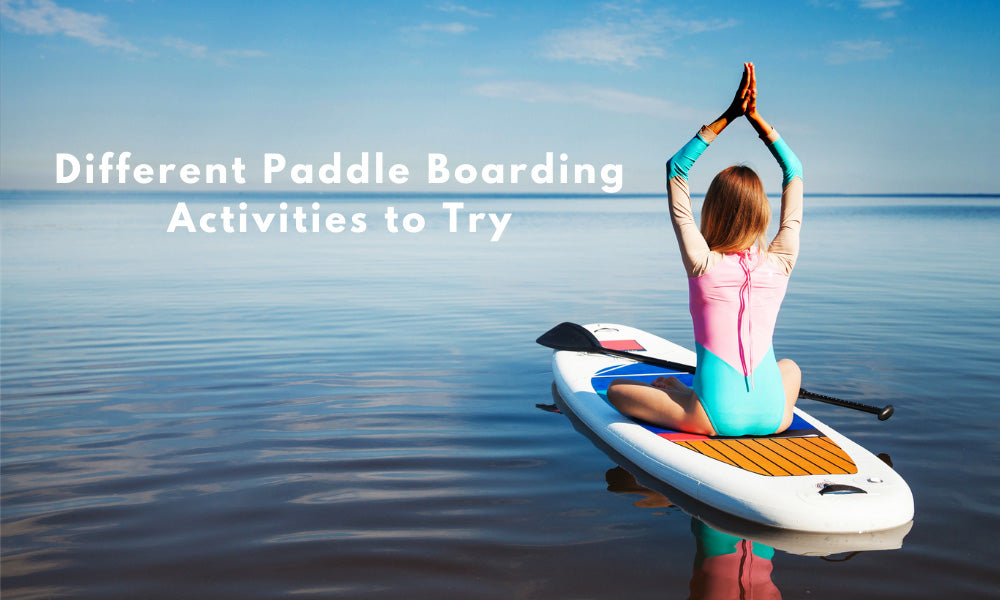 Different Paddle Boarding Activities to Try