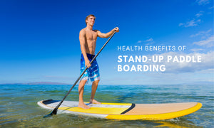 Health Benefits of Stand-Up Paddle Boarding