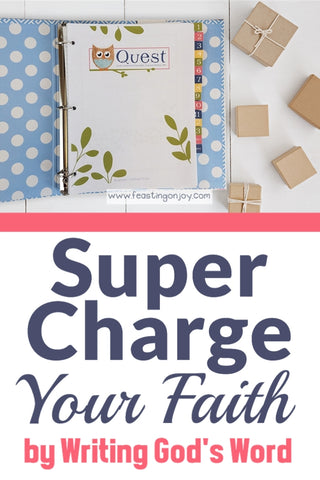 Super Charge Your Faith by Writing God's Word | Feasting On Joy