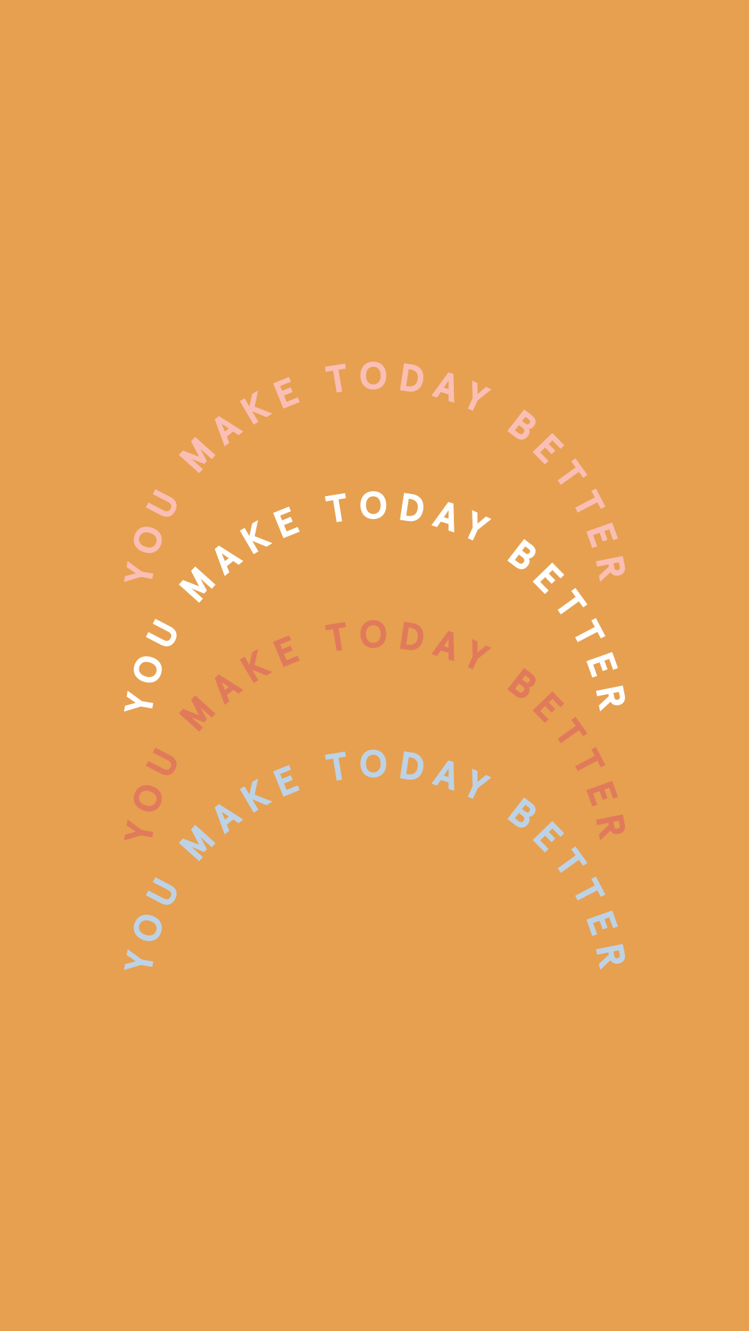 YOU MAKE TODAY BETTER PHONE WALLPAPER