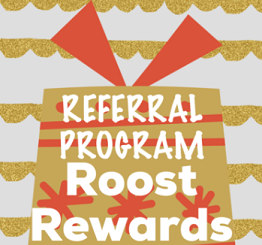 Share a REFERRAL in our ROOST REWARDS program - Give 20% Get 20% OFF