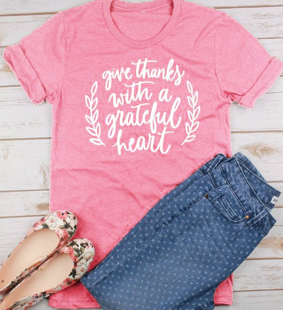 Give Thanks With A Grateful Heart T-Shirt - S-3XL