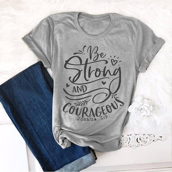 Be Strong and Courageous Tshirt -  S-3XL - 4 Colors