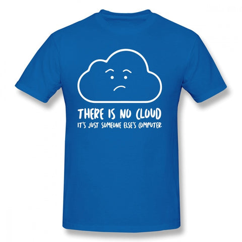Hacker T Shirt There Is No Cloud It S Just Someone Else S Computer T-Shirt Printed Men Tee Shirt Beach Cotton 6xl Awesome Tshirt