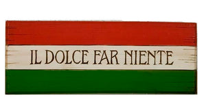 Italian Wall plaque Il Dolce Far Ninete The Sweetness of Doing Nothing   item 647C
