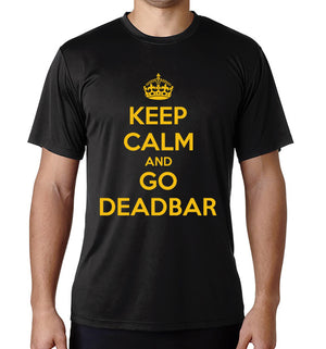 Keep Calm and Go Deadbar Dri-Fit