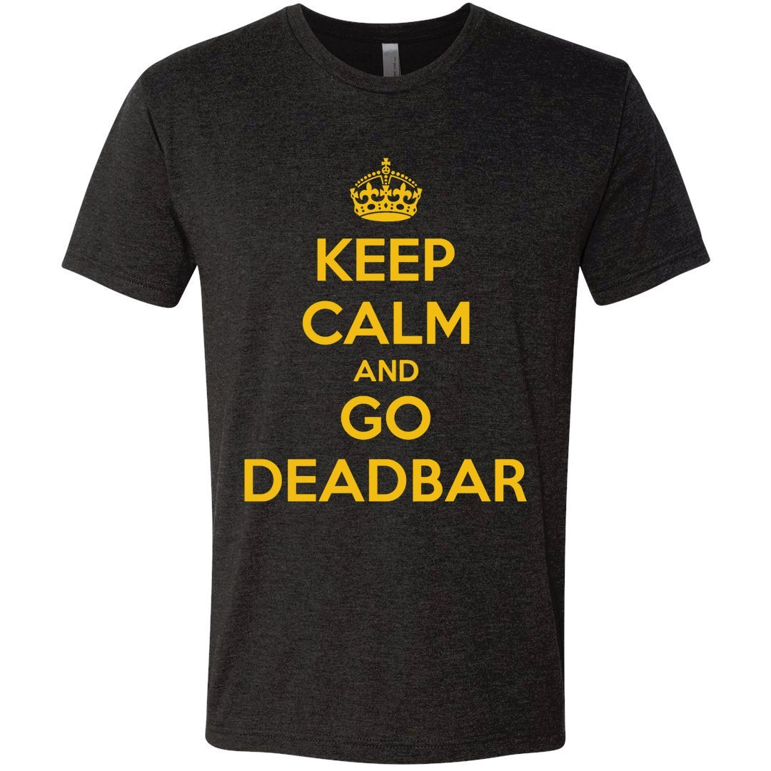 Keep Calm and Go Deadbar Next Level
