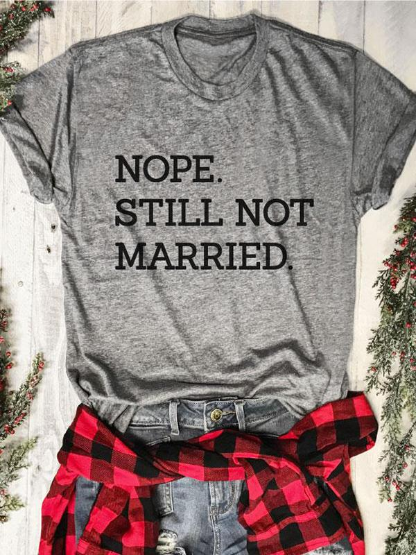 Nope. Still Not Married. T-shirt