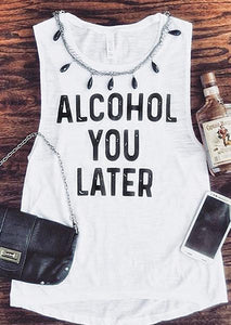 Alcohol You Later Letter Printing Tank