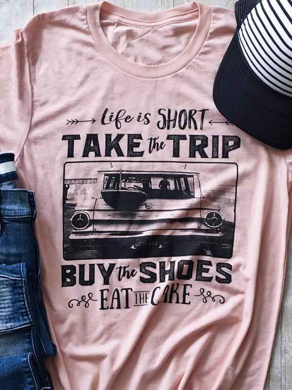 Life Is Short Take The Trip T-Shirt