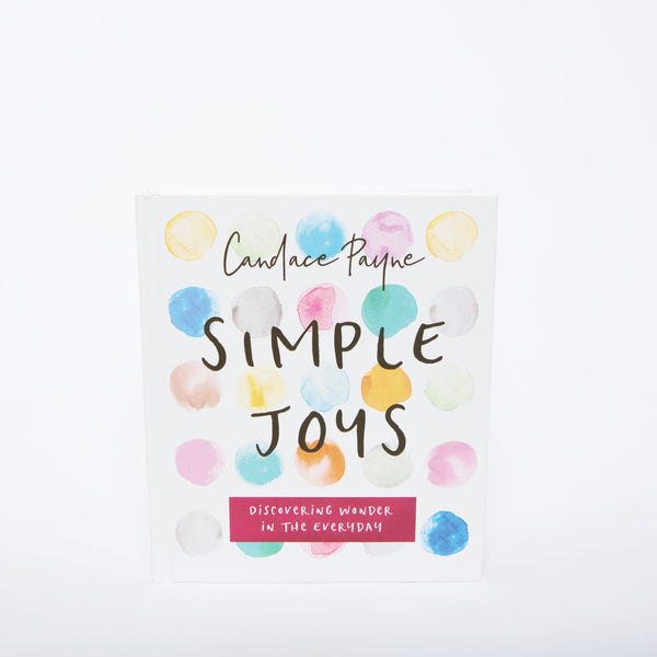 Simple Joys: Discovering Wonder In the Everyday by Candace Payne