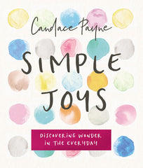 Simple Joys: Discovering Wonder In the Everyday Candace Payne Book