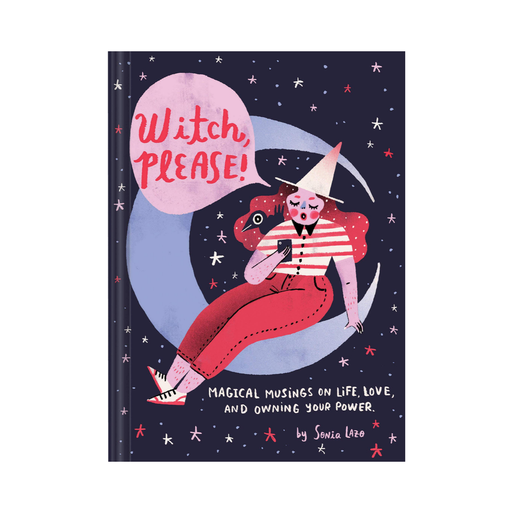 Witch Please: Magical Musings on Life, Love and Owning Your Power