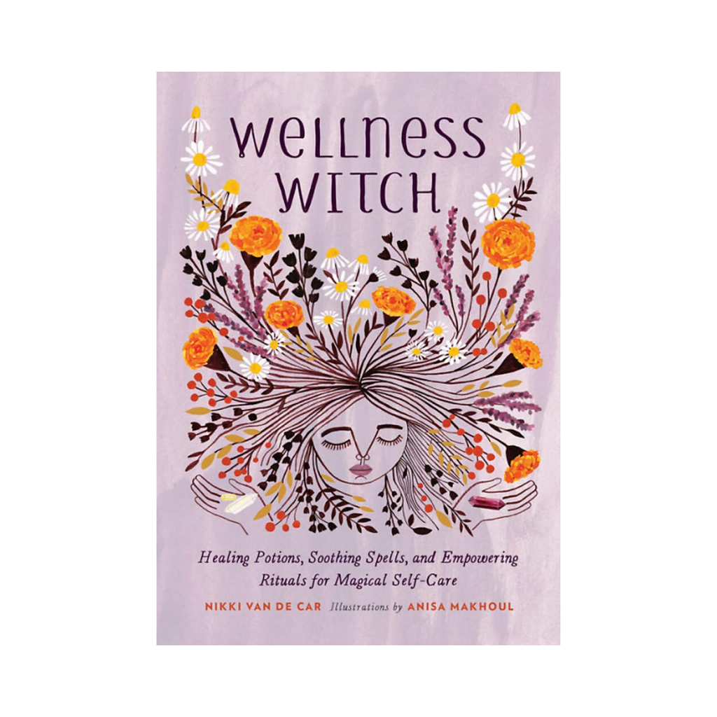 Wellness Witch: Healing Potions, Soothing Spells  & Empowering Rituals