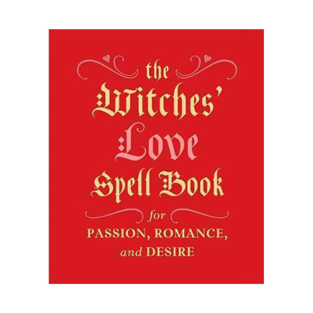 The Witches' Love Spell Book: For Passion, Romance and Desire