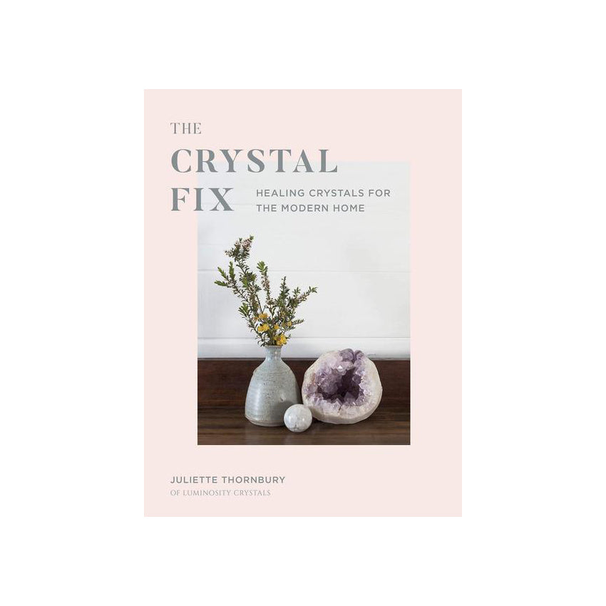 The Crystal Fix - Healing Crystals For The Modern Home