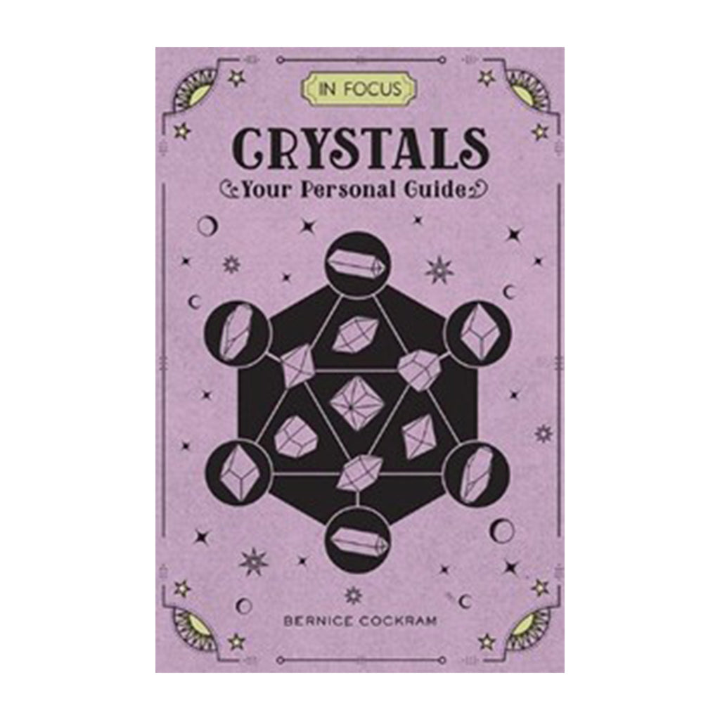 In Focus: Crystals Your Personal Guide by Bernice Cockram