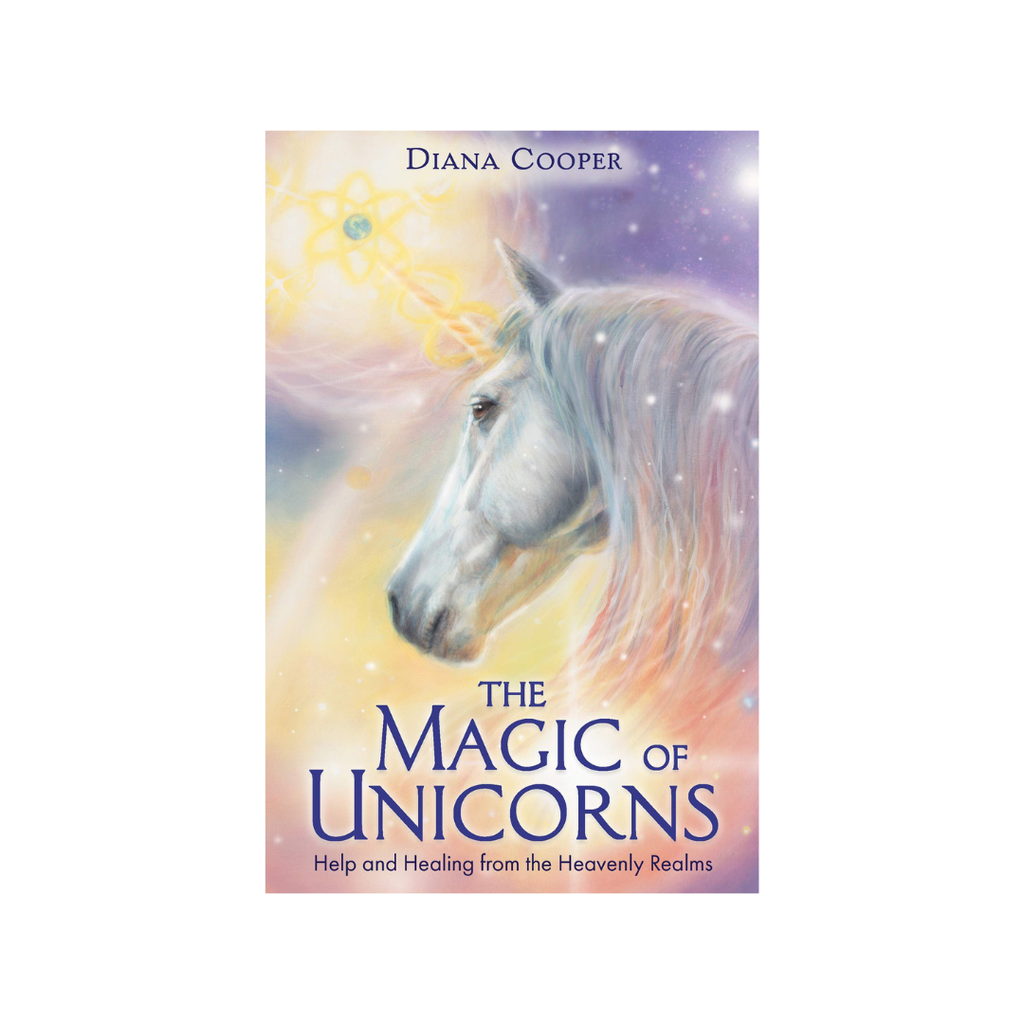 The Magic of Unicorns:  Help & Healing From the Heavenly Realms