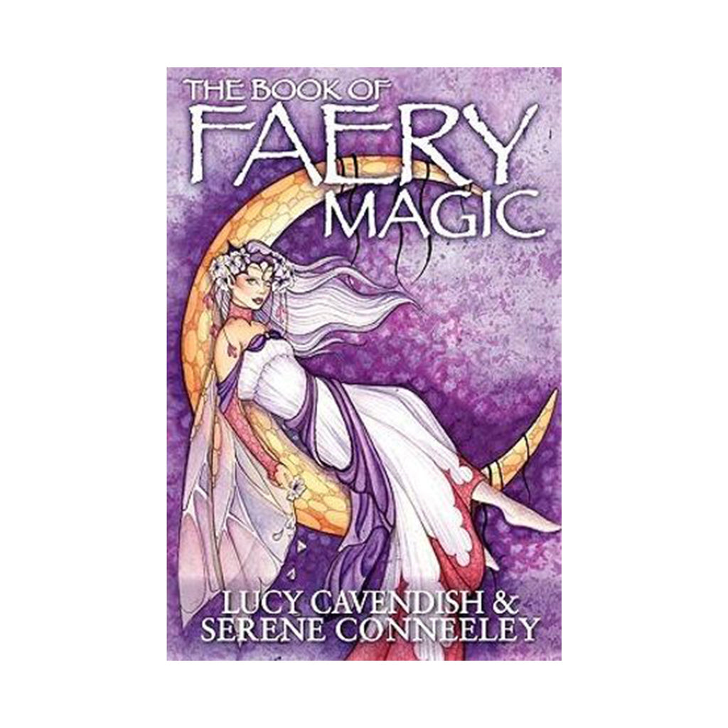 The Book of Faery Magic by Lucy Cavendish & Serene Conneeley