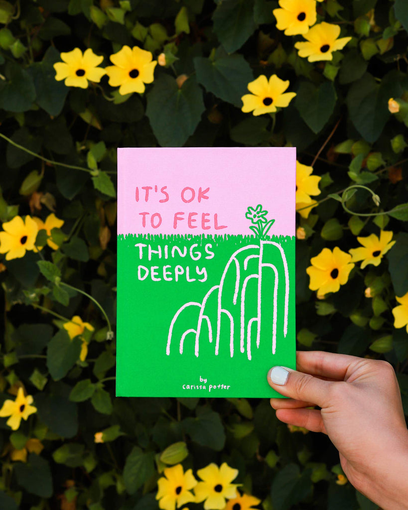 It's OK to Feel Things Deeply // by Carissa Potter