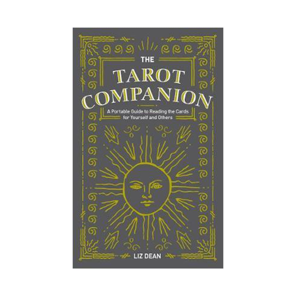 The Tarot Companion : A Portable Guide to Reading the Cards for Yourself and Others by Liz Dean