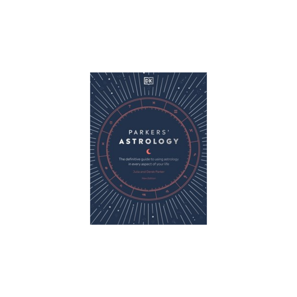 Parkers' Astrology - The definitive guide to using astrology in every aspect of your life // By Julia & Derek Parker
