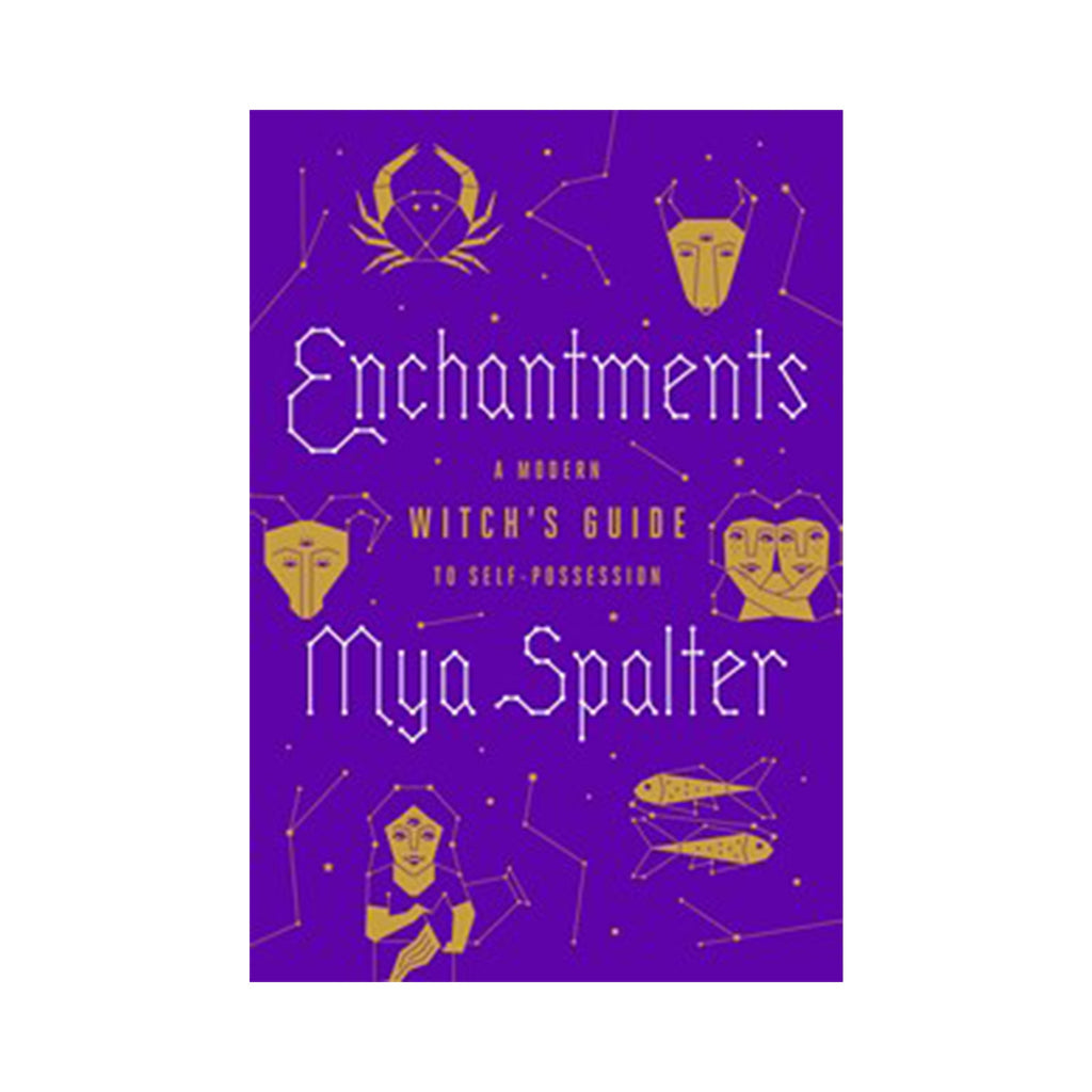 Enchantments: A Modern Witch's Guide to Self-Possession by Mya Spalter