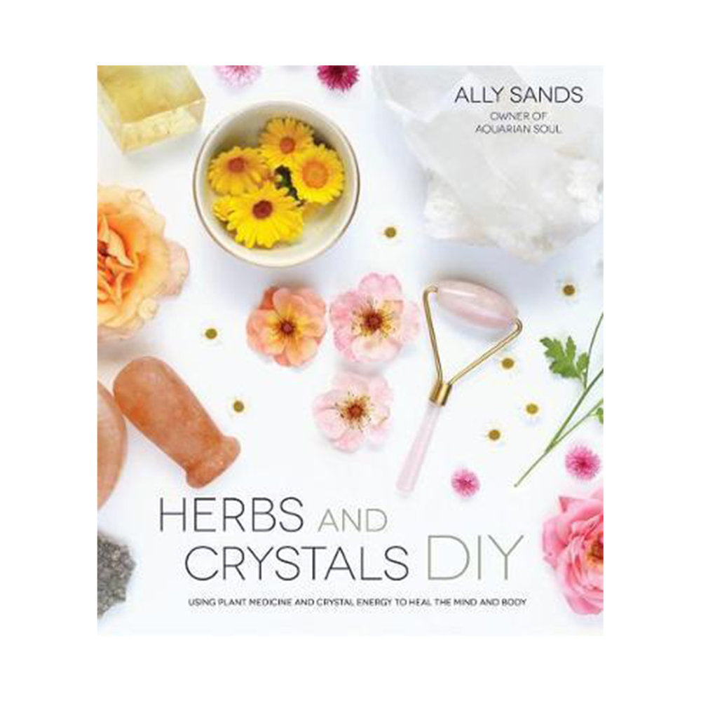 Herbs And Crystals DIY by Ally Sands