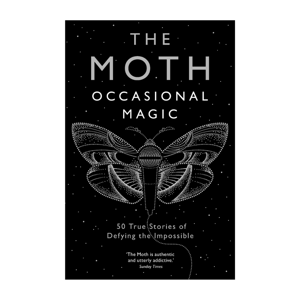 The Moth Presents: Occasional Magic: 50 True Stories of Defying the Impossible by Catherine Burns