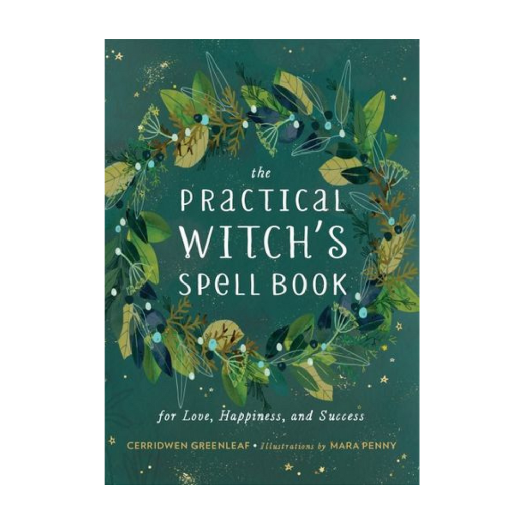 The Practical Witch's Spell Book: For Love, Happiness, and Success by Cerridwen Greenleaf