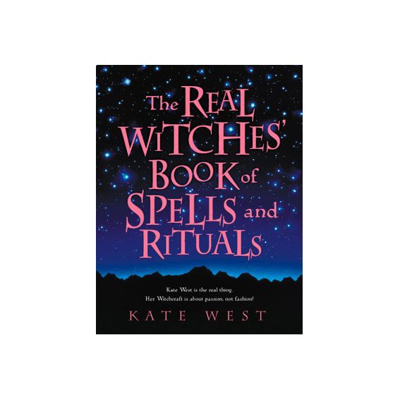 The Real Witches' Book of Spells & Rituals by Kate West