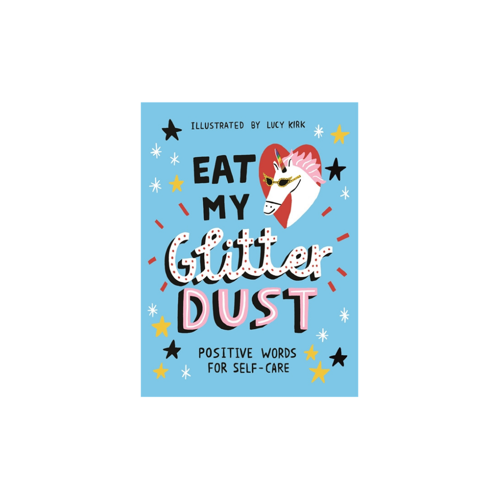 Eat My Glitter Dust - Positive Words for Self-Care // By Lucy Kirk