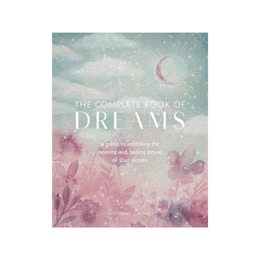 The Complete Book of Dreams: A Guide to Unlocking the Meaning and Healing Power of Your Dreams  by Stephanie Gailing