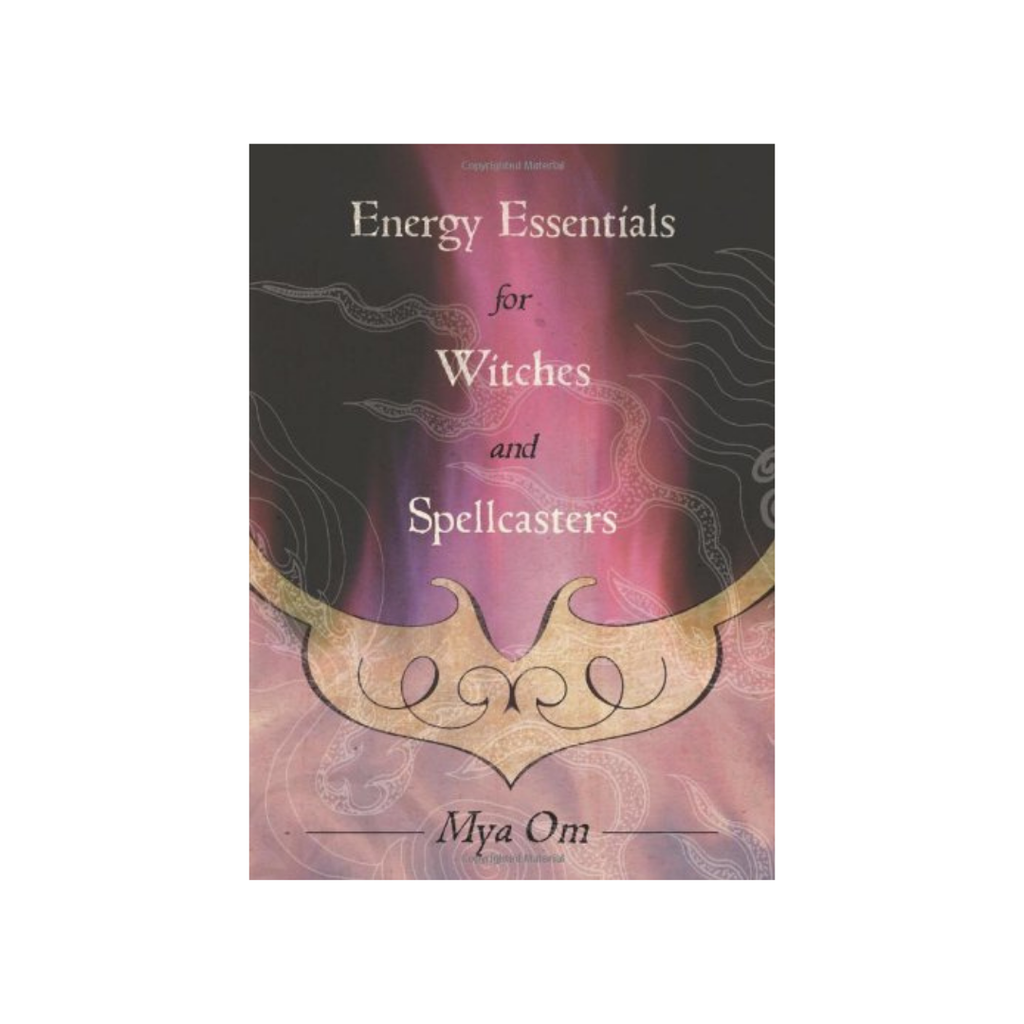 Energy Essentials for Witches and Spellcasters // Mya Om
