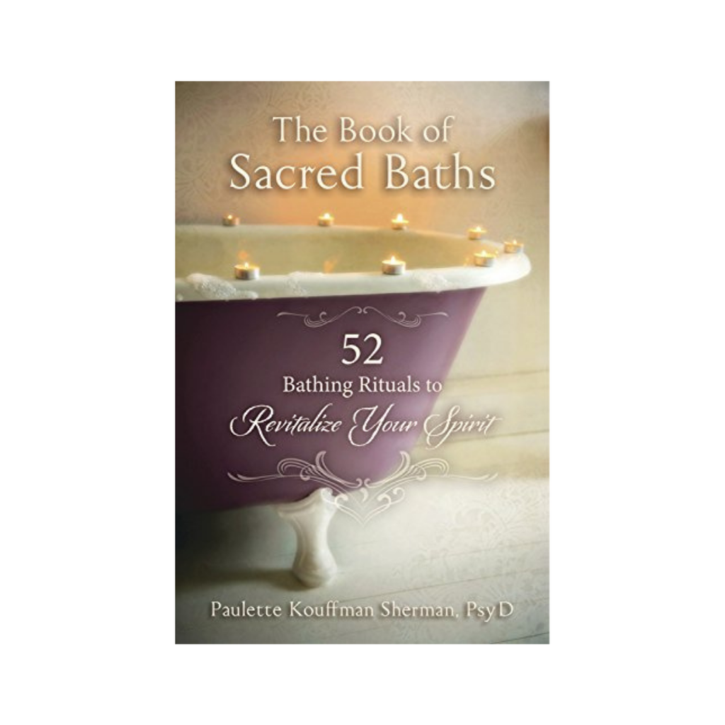 The Book of Sacred Baths: 52 Bathing Rituals // Paulette Kouffman Sherman