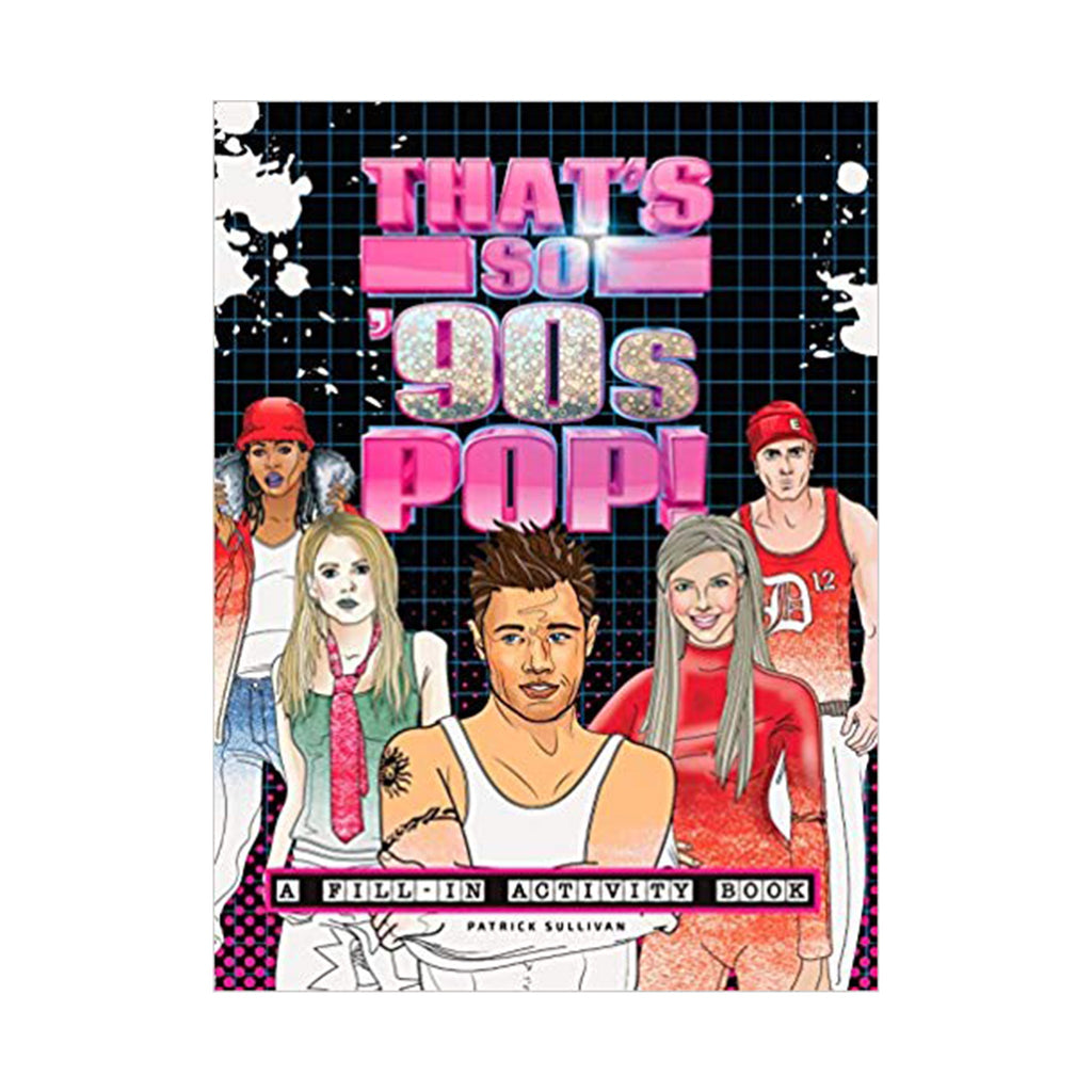 That's SO 90's Pop! A Fill-in Activity Book by Patrick Sullivan