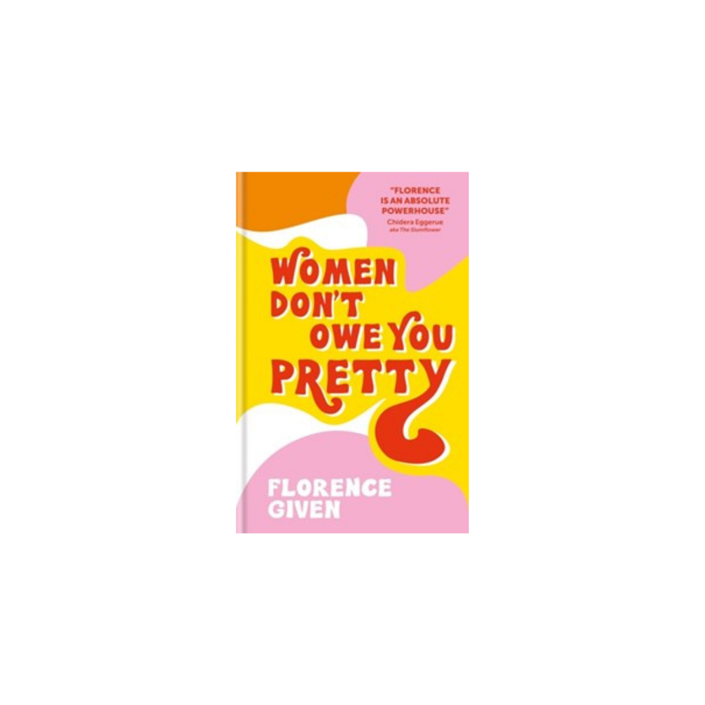 Women Don't Owe You Pretty // By Florence Given