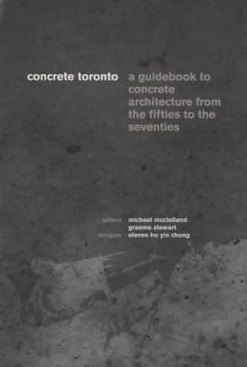 Concrete Toronto: A Guidebook to Concrete Architecture from the Fifties to the Seventies Media Concrete Decor RoadShow