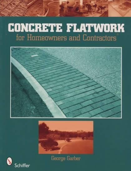Concrete Flatwork for Homeowners and Contractors by George Garber