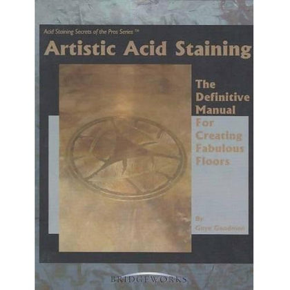 Artistic Acid Staining: The Definitive Manual for Creating Fabulous Floors Media Concrete Decor RoadShow