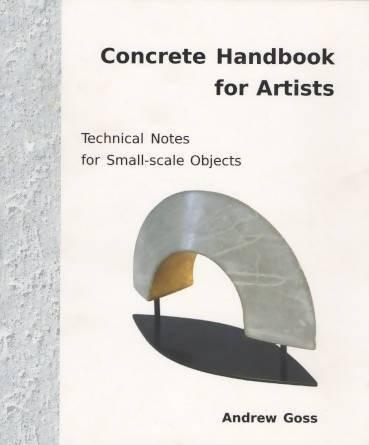 Concrete Handbook for Artists Technical Notes for Small-scale Objects by Andrew Goss Media Concrete Decor RoadShow