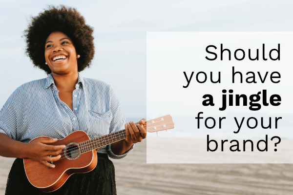 Should You Have a Jingle for Your Brand?