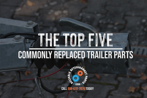 Five Of The Most Commonly Replaced Trailer Parts
